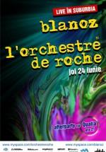 Concert Blanoz & L'orchestre de Roche în Club Suburbia din Bucureşti
