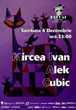 Mircea Ivan, Alek & Cubic la Fat Cat din Bucureşti
