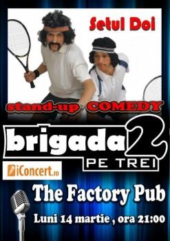 Stand-up comedy cu Brigada 2 pe trei în The Factory Pub din Timişoara