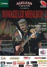 Nomazii lui Mihalkov – Partea 2 în Ageless Club din Bucureşti
