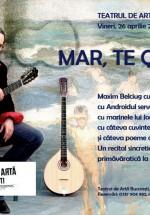 Concert Maxim Belciug – Mar, te quiero la Teatrul de Artă din Bucureşti