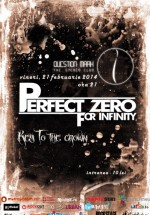 Concert Perfect Zero For Infinity în Question Mark din Bucureşti
