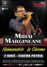 """Concert Mihai Mărgineanu – """"Haimanalele la Cinema"""" la Cinema Patria din Bucureşti"""