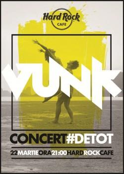 Concert VUNK – #DeTot, la Hard Rock Café din Bucureşti