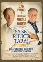 """Dan Puric şi Nicolae Furdui Iancu – """"Să se ridice ţara!"""" la Sala Palatului din Bucureşti"""
