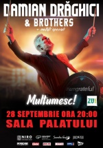 Concert Damian Drăghici & Brothers la Sala Palatului din Bucureşti