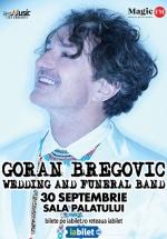 Concert Goran Bregović la Sala Palatului din Bucureşti